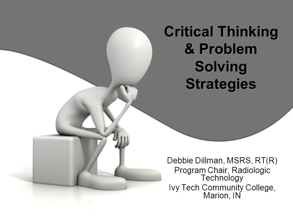 critical thinking in problem solving Skills to pay the bills 98 problem solving and critical thinking everyone experiences problems from time to time some of our problems are big and complicated, while.