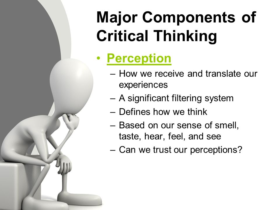 what are the two main components of critical thinking Critical thinking can be seen as having two components: 1) a set of information  and belief generating and processing skills, and 2) the habit, based on.