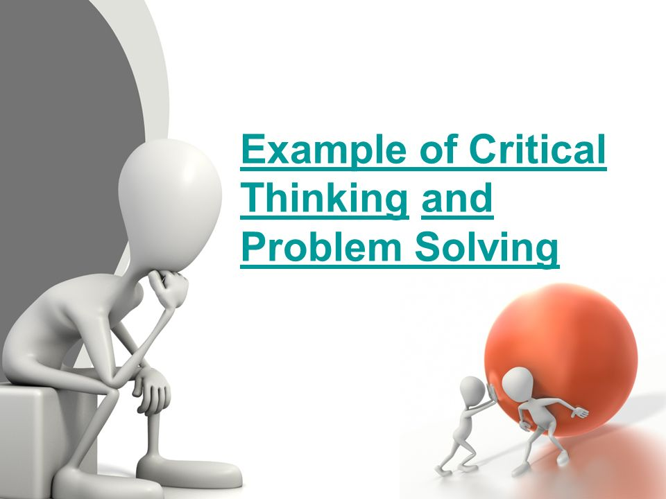 problem solving critical thinking Three tools for teaching critical thinking and problem solving skills kristen sligner's grade 2 class used a case study about an ice cream company to explore tensions.