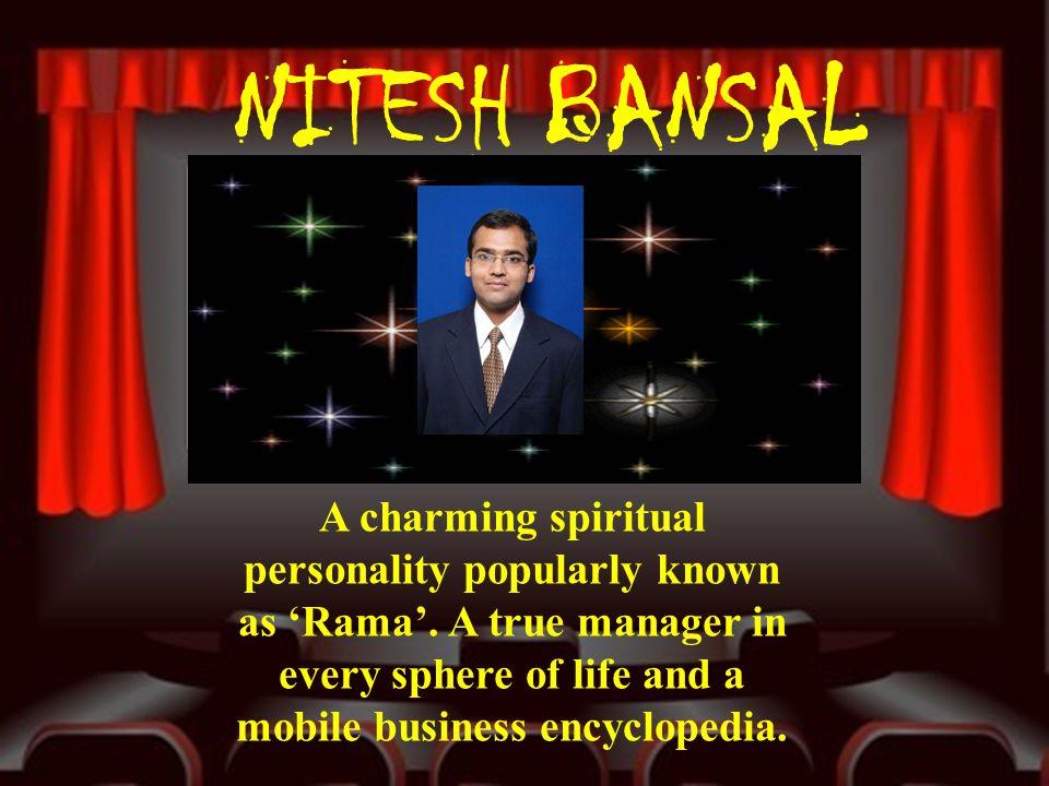 NITESH BANSAL A charming spiritual personality popularly known as 'Rama'.