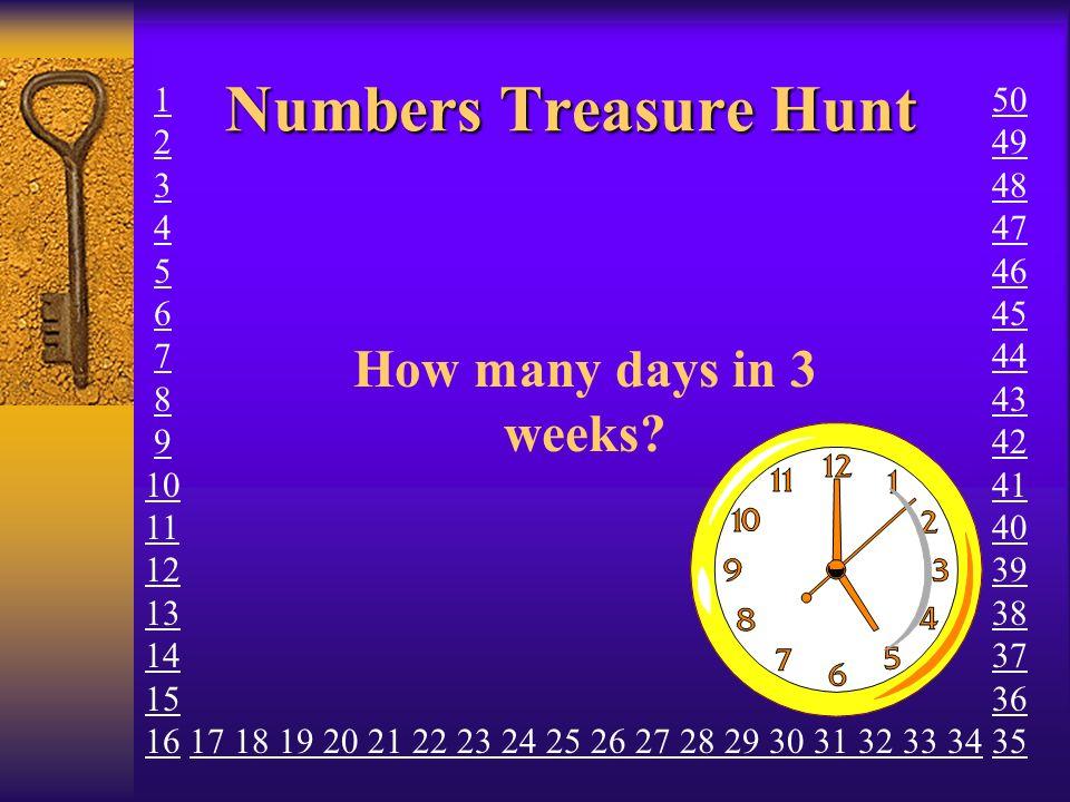 Numbers Treasure Hunt How many days in 3 weeks 1 2 3 4 5 6 7 8 9 10
