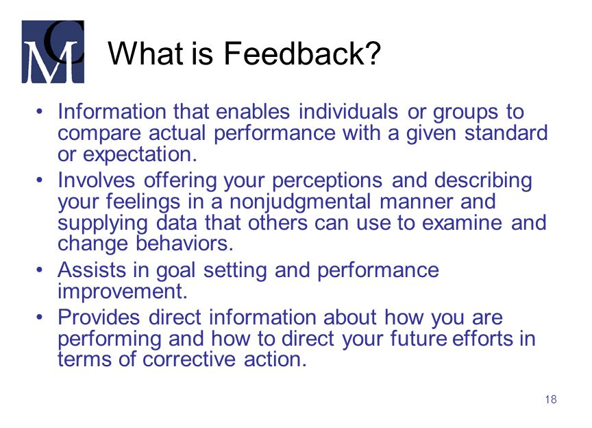 What is Feedback Information that enables individuals or groups to compare actual performance with a given standard or expectation.