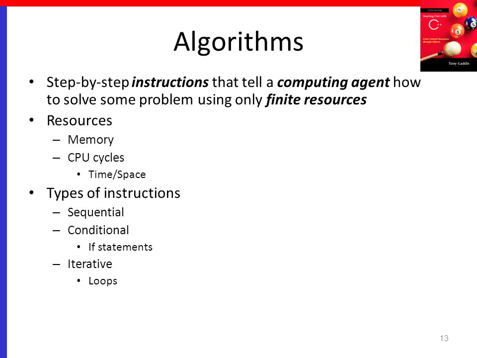 Algorithms Step-by-step instructions that tell a computing agent how to solve some problem using only finite resources.