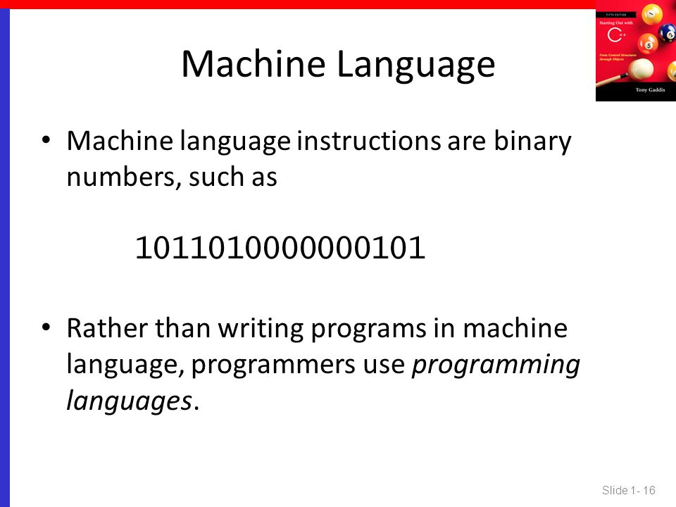 Machine Language Machine language instructions are binary numbers, such as
