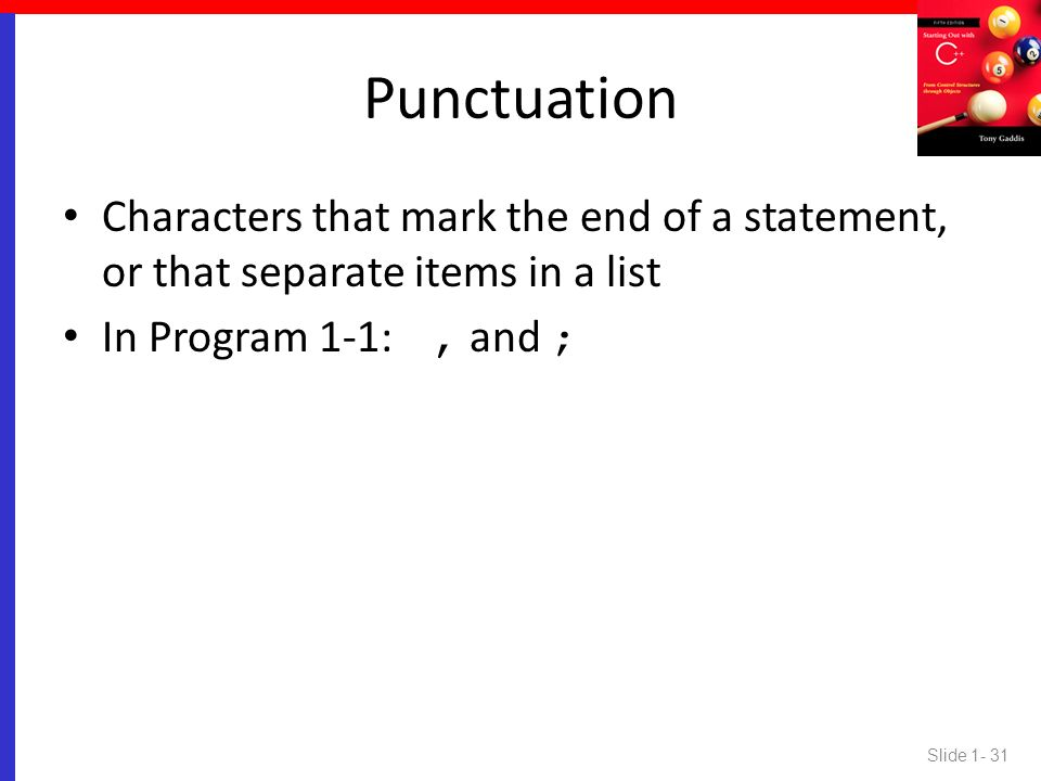 Punctuation Characters that mark the end of a statement, or that separate items in a list.
