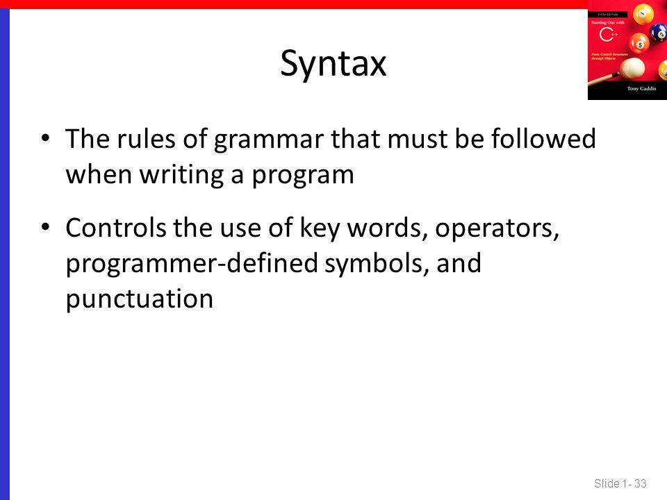 Syntax The rules of grammar that must be followed when writing a program.