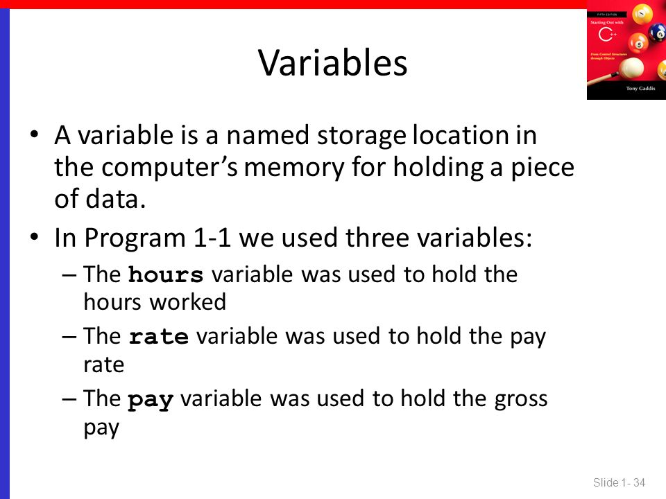 Variables A variable is a named storage location in the computer's memory for holding a piece of data.