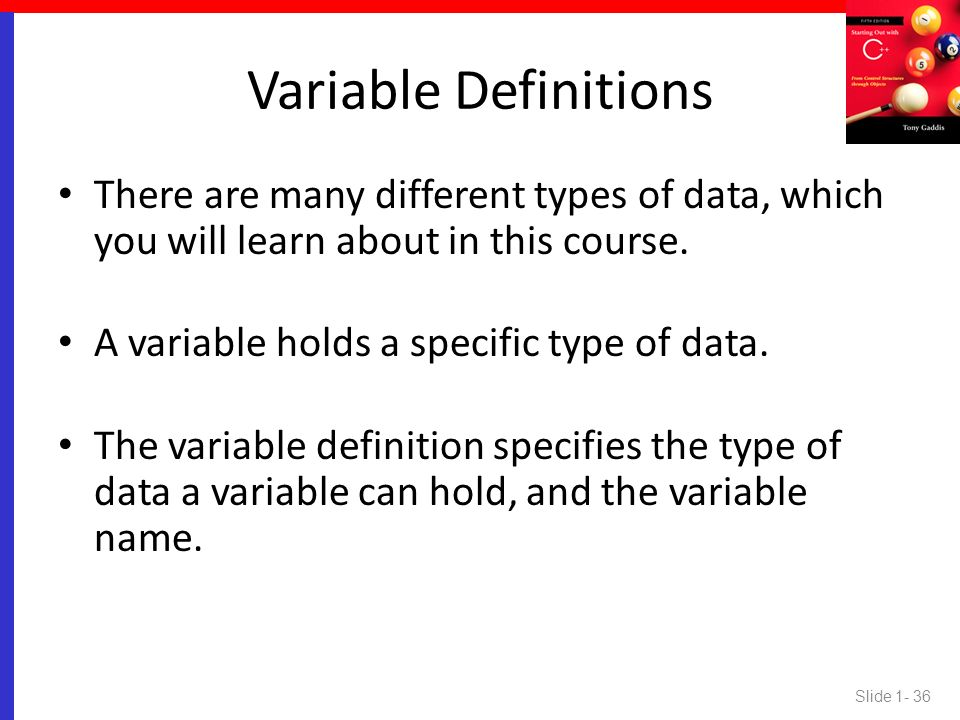 Variable Definitions There are many different types of data, which you will learn about in this course.