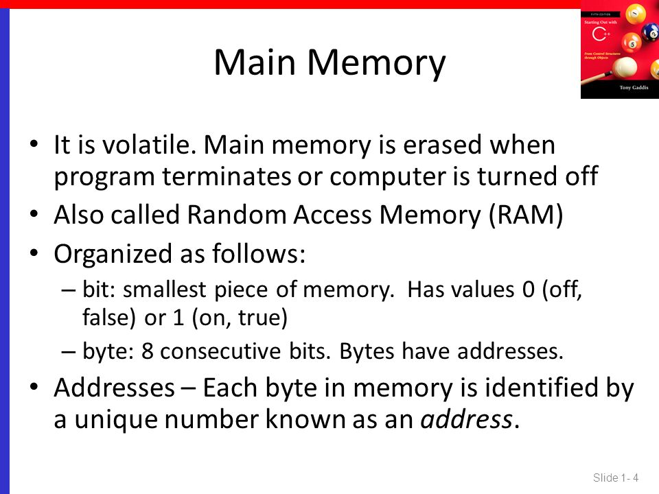 Main Memory It is volatile. Main memory is erased when program terminates or computer is turned off.