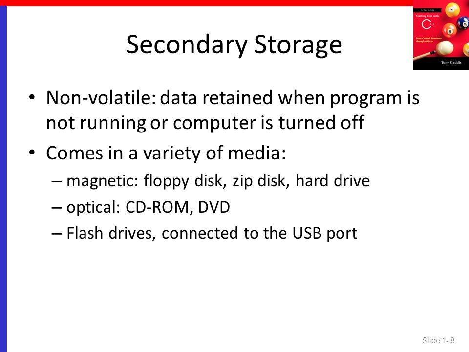 Secondary Storage Non-volatile: data retained when program is not running or computer is turned off.