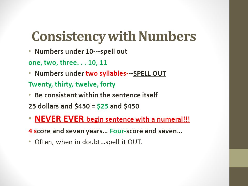 write out numbers under 10 The two styles have very different rules for when to write numbers as words or  numerals mla style spells out numbers that can be written in one or two words   for numbers below 10 and numerals for numbers 10 and above.