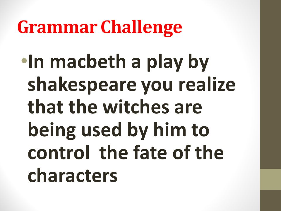 controlling one mans fate in shakespeares play macbeth The ambition of three characters in the play macbeth was a key factor in the  outcome of  lady macbeth wants macbeth to be a great and powerful man   how unchecked ambition can quickly become a speeding, out-of-control, vehicle  that.