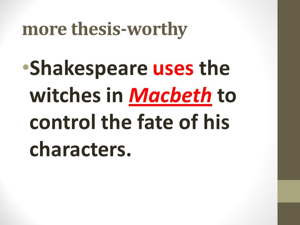 macbeth is in control of his The macbeth witches are essential to the play's plot because their  shaped by  macbeth (although macbeth would also have little control over.