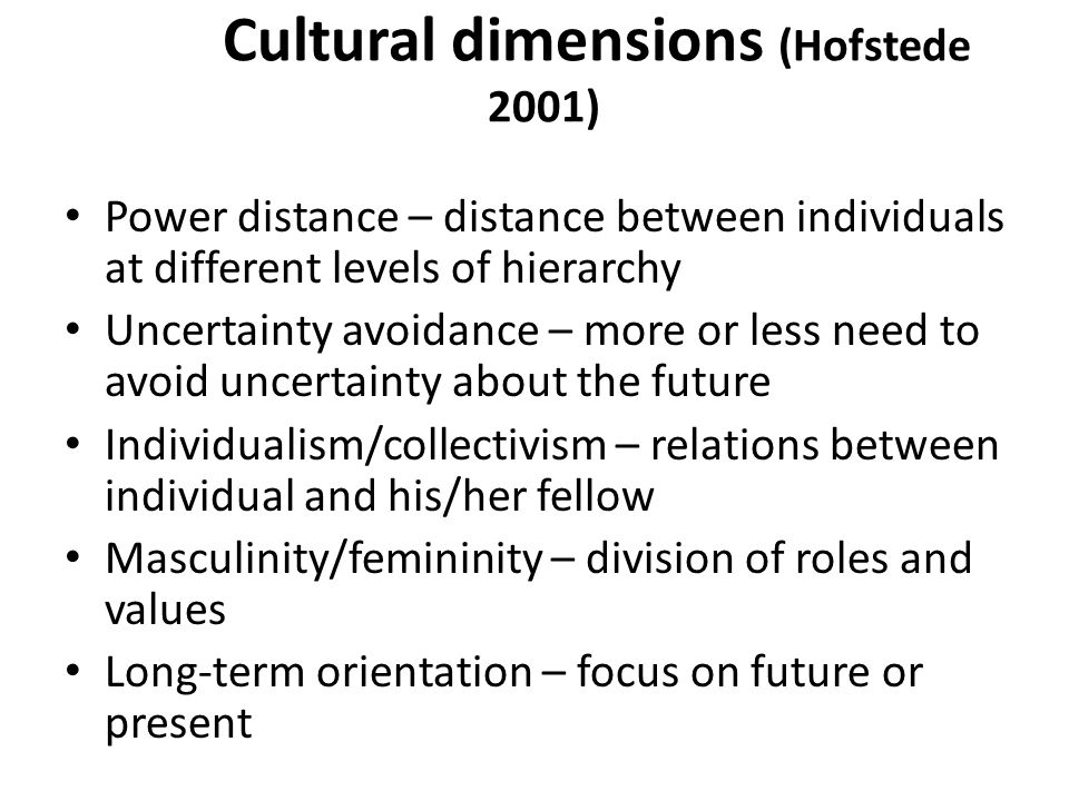 culture and its dimensions Hofstede's cultural dimensions theory is a framework for cross-cultural communication, developed by geert hofstede it describes the effects of a society's culture on the values of its members, and how these values relate to behavior, using a structure derived from factor analysis.
