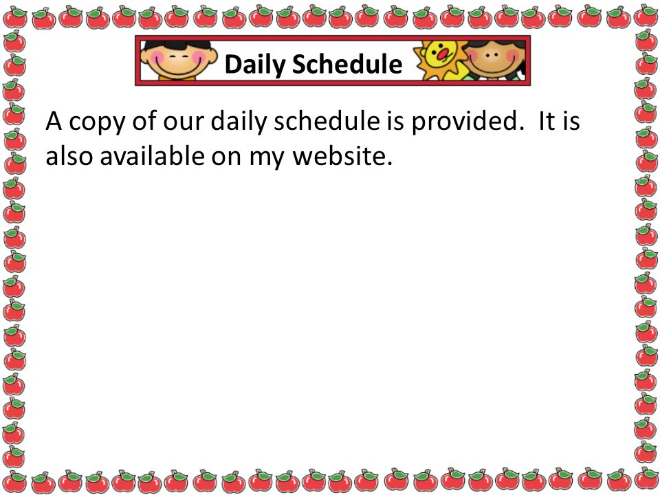 Daily Schedule A copy of our daily schedule is provided.