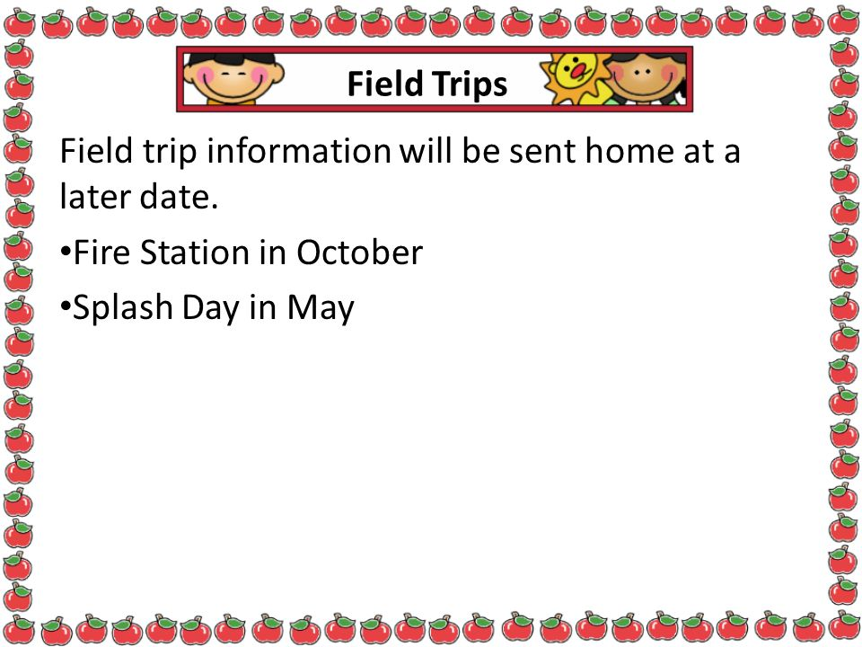 Field trip information will be sent home at a later date.