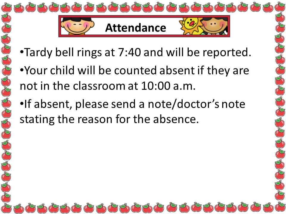 Tardy bell rings at 7:40 and will be reported.