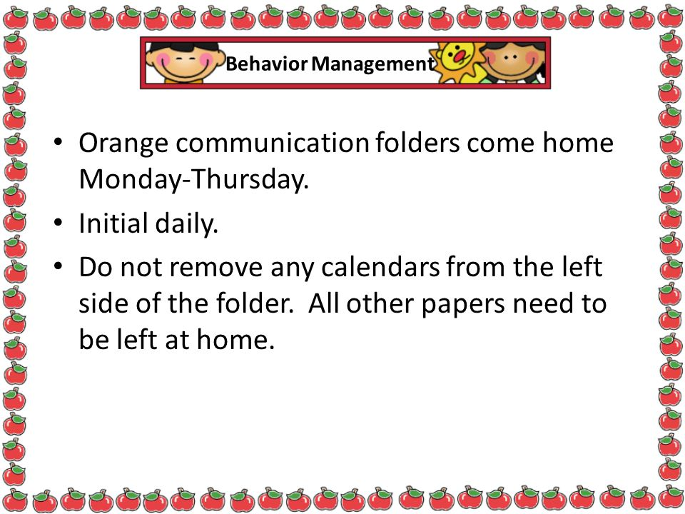 Orange communication folders come home Monday-Thursday. Initial daily.