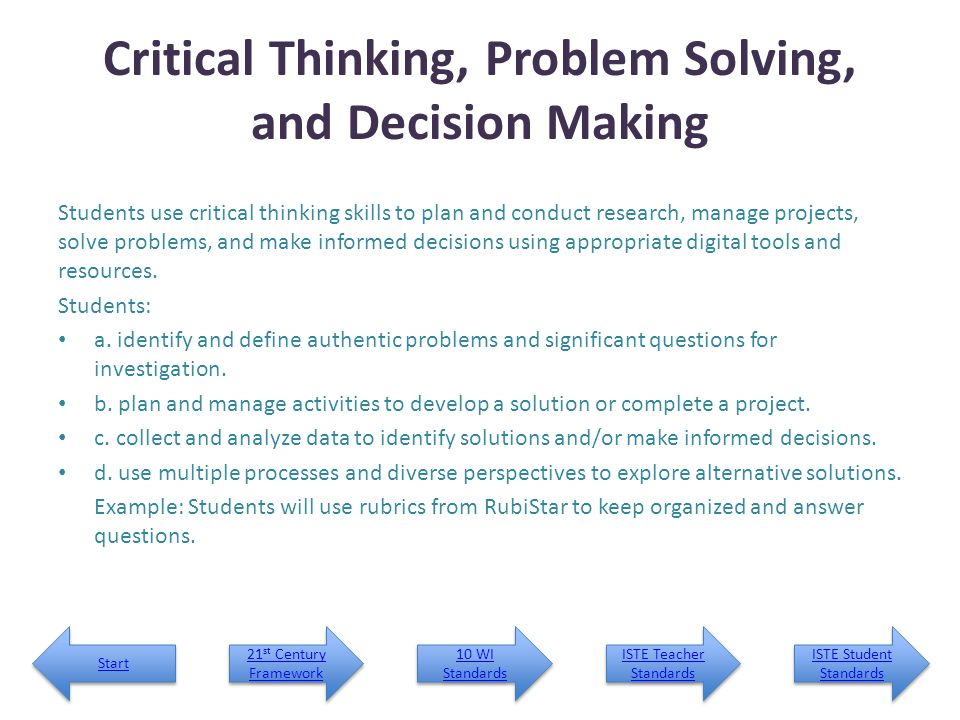 critical thinking problem solving and decision making lesson plans 1) use practical problem solving skills to solve perennial problems  a lot of  people would consider these decisions that need to be made  requires  reasoning to be used when solving a problem  6 steps involved in making a  decision  it is a creative way to think about social issues, asking critical  questions that.