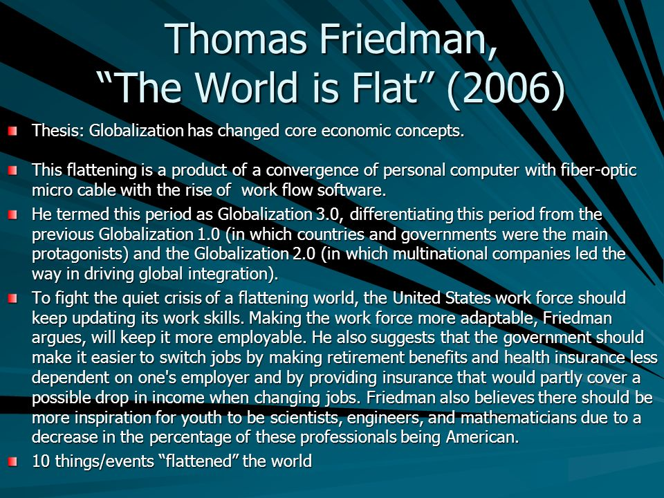 the world is flat the globalization A core element of globalization is the expansion of world trade through the elimination or reduction of trade barriers, such as import tariffs.