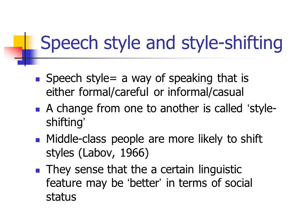 linguistics style shifting The linguistic unity of speech communities lies in shared linguistic practices   but how does style shifting interact with variable constraints.