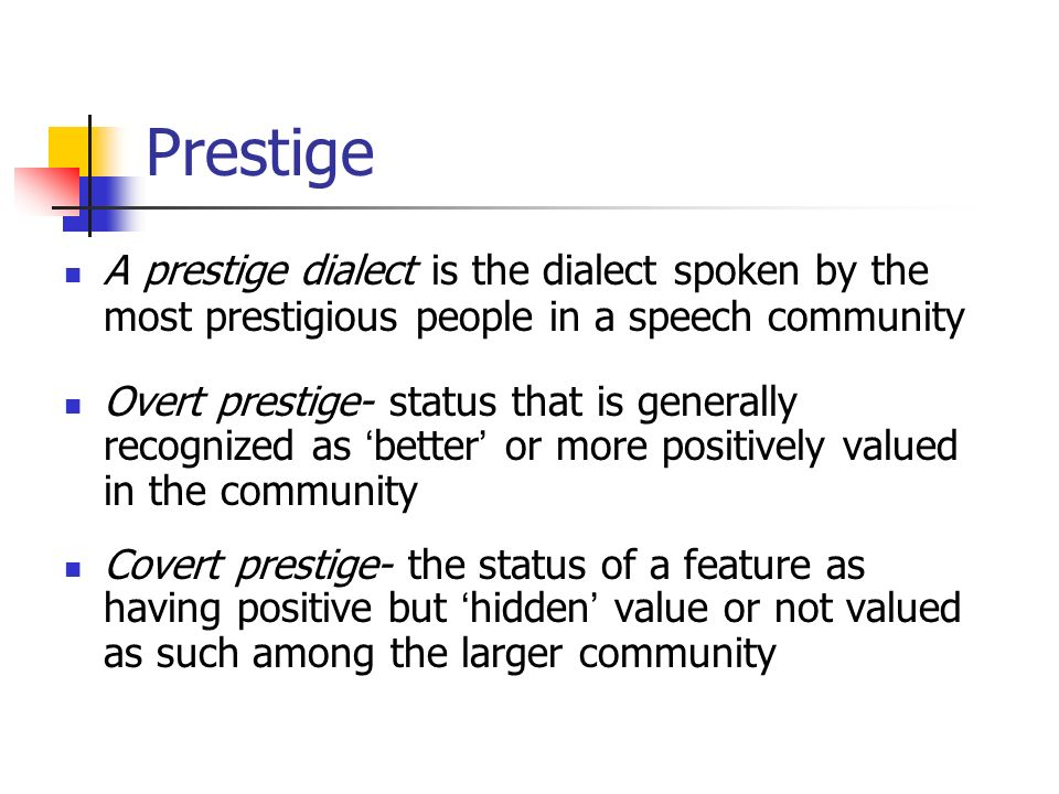 Prestige A prestige dialect is the dialect spoken by the most prestigious people in a speech community.