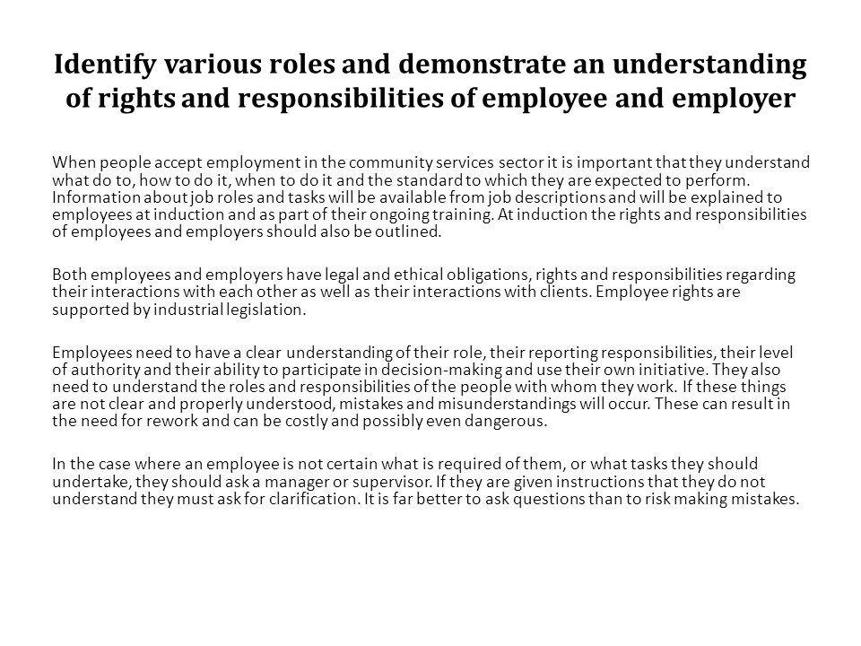 understand employment responsibilities and rights These responsibilities and rights are focused on the areas like health & safety, terms & conditions of employment, equal opportunities and the right to be paid minimum wage for instance the health and safety at work give out responsibilities and rights for employees as well as employers.
