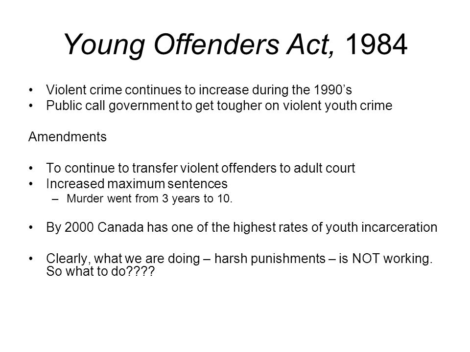young offenders act Young offenders act  legislative scheme for dealing with criminal offences under the criminal code and other federal laws committed by young persons over the age.