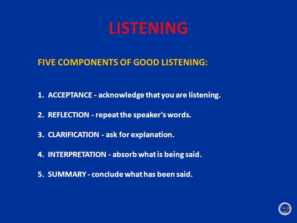 LISTENING FIVE COMPONENTS OF GOOD LISTENING: