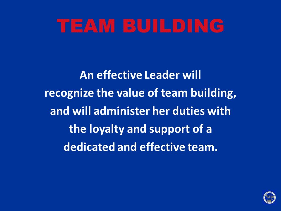 TEAM BUILDING An effective Leader will