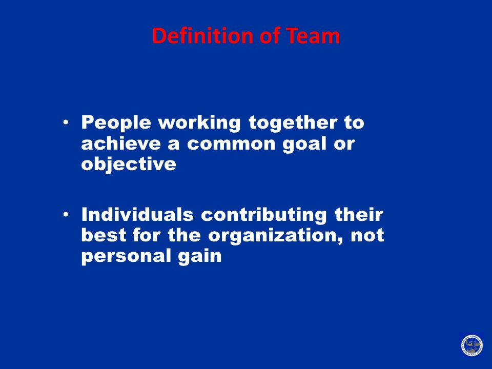 Definition of Team People working together to achieve a common goal or objective.