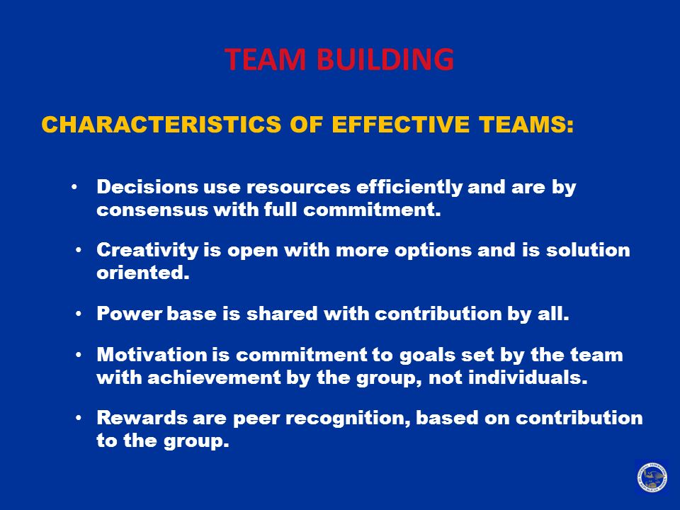 TEAM BUILDING CHARACTERISTICS OF EFFECTIVE TEAMS: