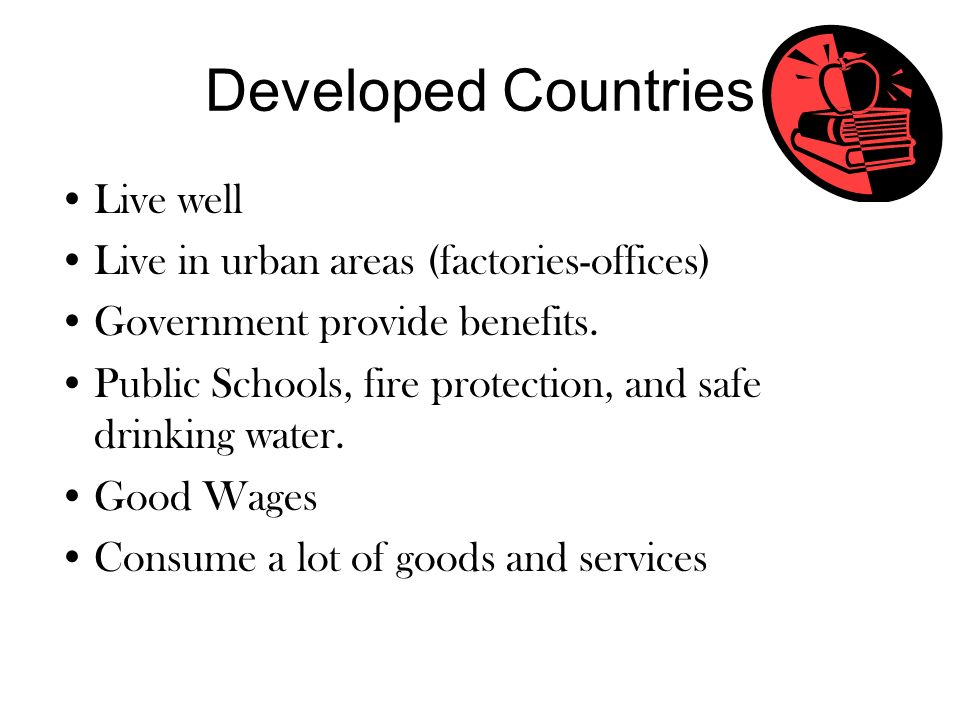 Developed Countries Live well Live in urban areas (factories-offices)