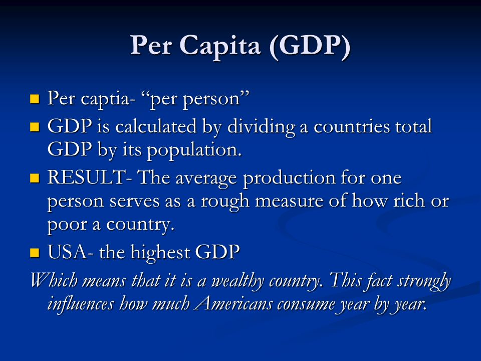 Per Capita (GDP) Per captia- per person