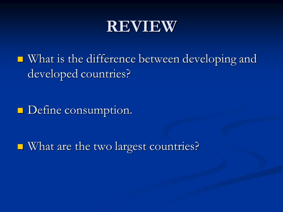 REVIEW What is the difference between developing and developed countries.