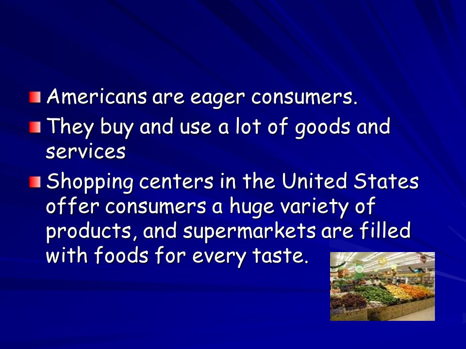 Americans are eager consumers.