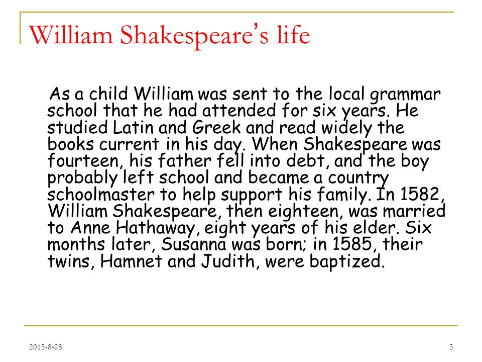 a look into life and writings of william shakespeare William shakespeare take a look at these extracts from shakespeare the last will and testament helps us to learn about shakespeare at the end of his life.