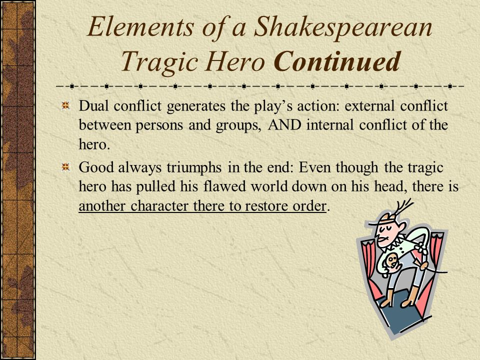 the tragic end for the hero The tragic hero gets it into his or her head that something is missing, and they want it this might be power, fame, a specific love interest, or something else, but the protagonist has their motivation for the disaster dominoes that are about to fall.