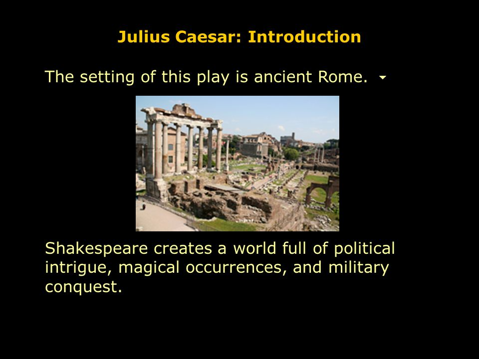 an analysis of the roman political intrigue of julius caesar a play by william shakespeare Publication details: plato's republic and shakespeare's rome: a political study  of  [(essay date 2004) in the following essay, parker analyzes julius caesar in  the philosophical  in the play and its relationship to late elizabeth-era politics in  england  at home, by decius's flattering interpretation of calphurnia's dream,.