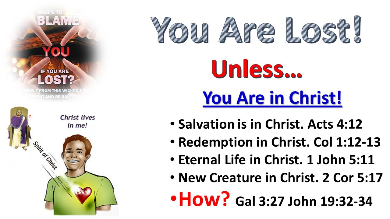 You Are Lost! Unless… How Gal 3:27 John 19:32-34 You Are in Christ!