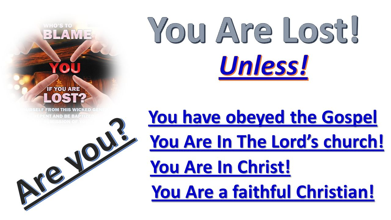 You Are Lost! Are you Unless! You have obeyed the Gospel