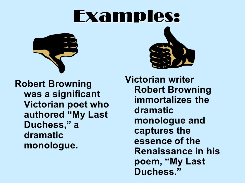 the dramatic monologue in robert brownings my last duchess Free essay: robert browning's studies of male jealousy in the dramatic monologues porphyria's lover and my last duchess in this essay, i am going to discuss.