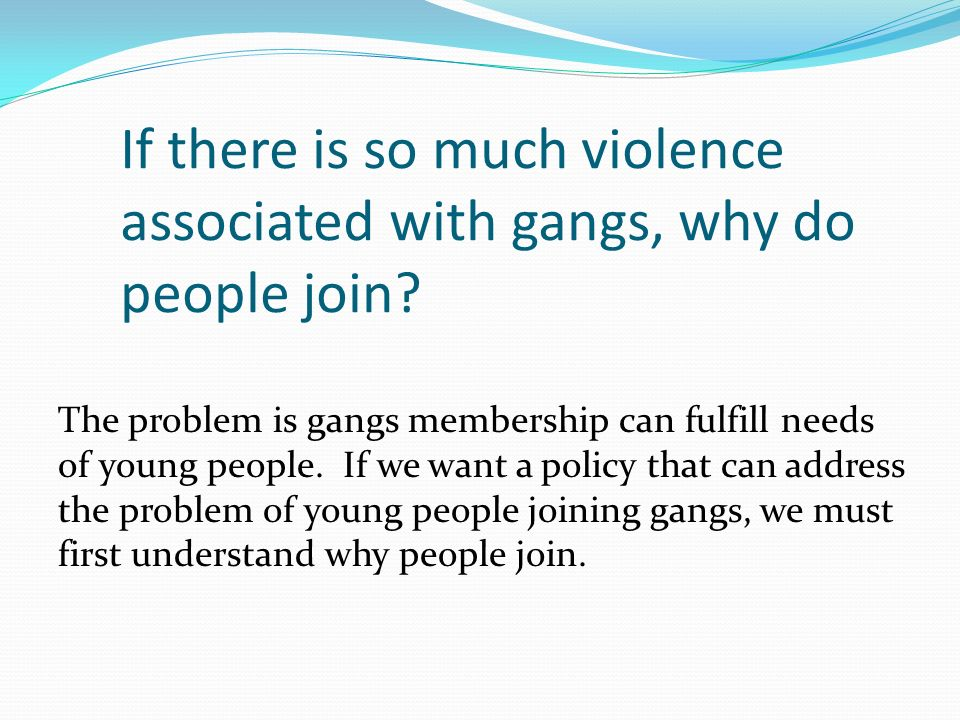 why people join gangs Youth join gangs for different reason, the common denominator of which, we can safety say, is disaffection profound identity loss they are looking to.