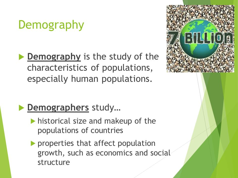 Demography Demography is the study of the characteristics of populations, especially human populations.