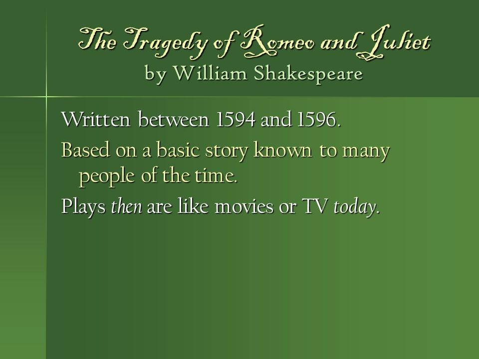 the themes of time and fate in william shakespeares play romeo and juliet Romeo and juliet is a world-renowned tragedy by william  no overarching  theme for the play has been agreed upon by scholars  love and the role of fate  versus the consequences of human actions  at the time of shakespeare's  romeo and juliet, italian tales were very popular among theater-goers.