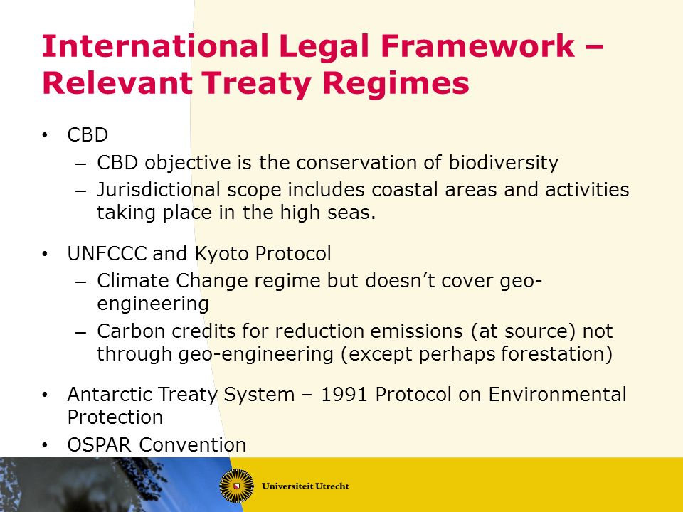 International Legal Framework – Relevant Treaty Regimes