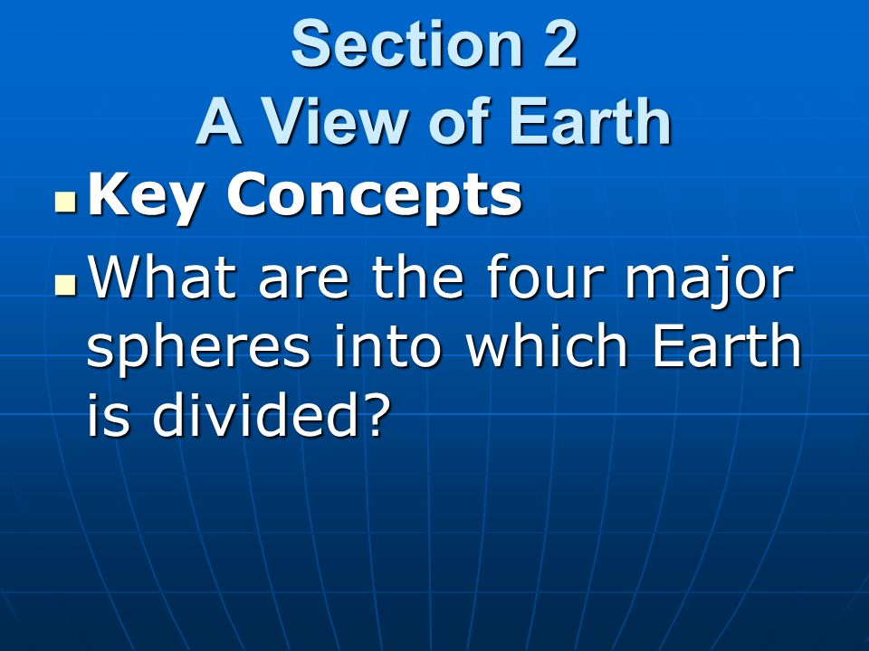 Section 2 A View of Earth Key Concepts