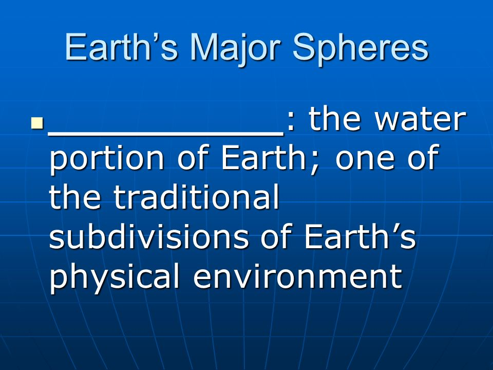 Earth's Major Spheres __________: the water portion of Earth; one of the traditional subdivisions of Earth's physical environment.