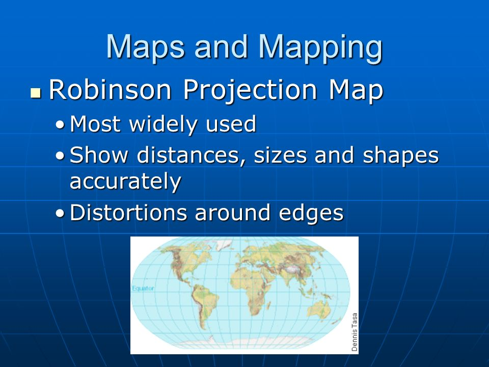 Maps and Mapping Robinson Projection Map Most widely used