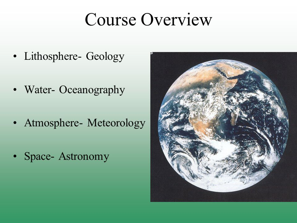 Course Overview Lithosphere- Geology Water- Oceanography